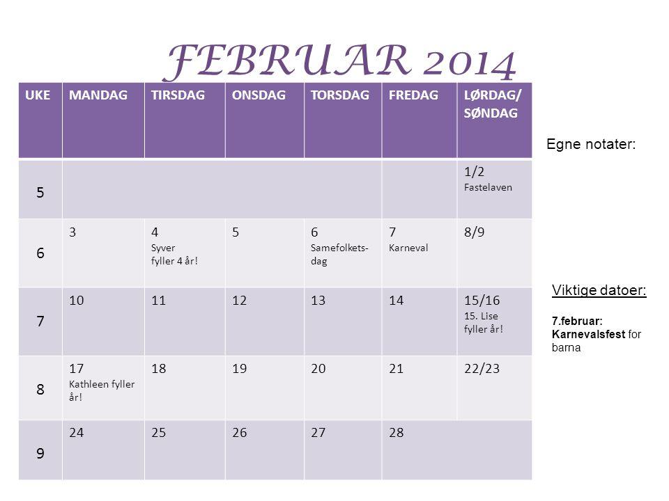 FEBRUAR 2014 UKEMANDAGTIRSDAGONSDAGTORSDAGFREDAGLØRDAG/ SØNDAG 5 1/2 Fastelaven 6 34 Syver fyller 4 år! 56 Samefolkets- dag 7 Karneval 8/9 7 101112131