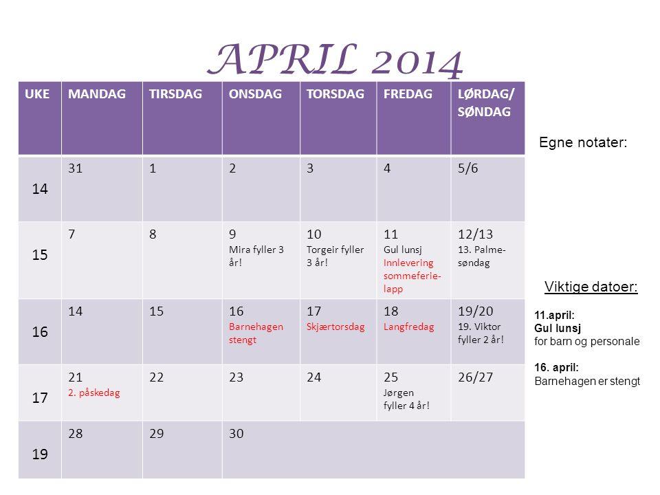 APRIL 2014 UKEMANDAGTIRSDAGONSDAGTORSDAGFREDAGLØRDAG/ SØNDAG 14 3112345/6 15 789 Mira fyller 3 år! 10 Torgeir fyller 3 år! 11 Gul lunsj Innlevering so