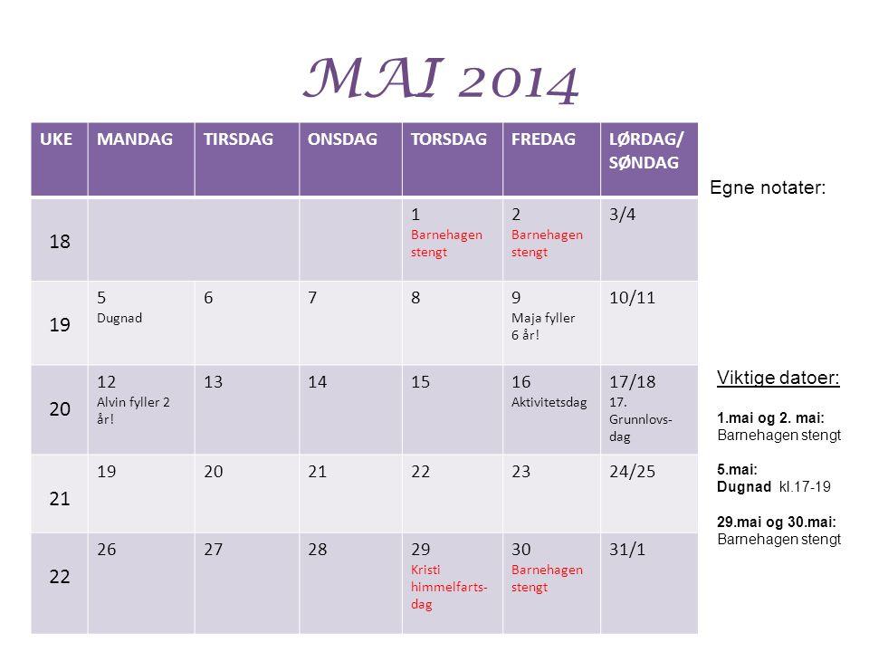 MAI 2014 UKEMANDAGTIRSDAGONSDAGTORSDAGFREDAGLØRDAG/ SØNDAG 18 1 Barnehagen stengt 2 Barnehagen stengt 3/4 19 5 Dugnad 6789 Maja fyller 6 år.