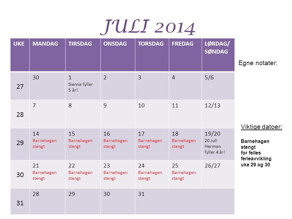 JULI 2014 UKEMANDAGTIRSDAGONSDAGTORSDAGFREDAGLØRDAG/ SØNDAG 27 301 Sienna fyller 5 år! 2345/6 28 789101112/13 29 14 Barnehagen stengt 15 Barnehagen st