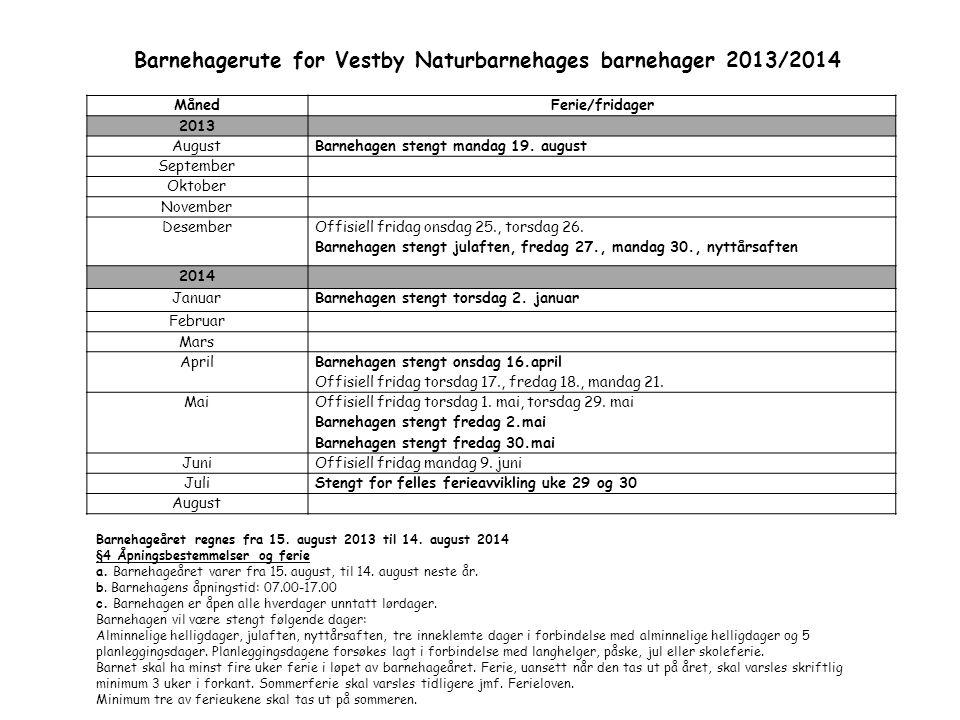MånedFerie/fridager 2013 AugustBarnehagen stengt mandag 19. august September Oktober November Desember Offisiell fridag onsdag 25., torsdag 26. Barneh