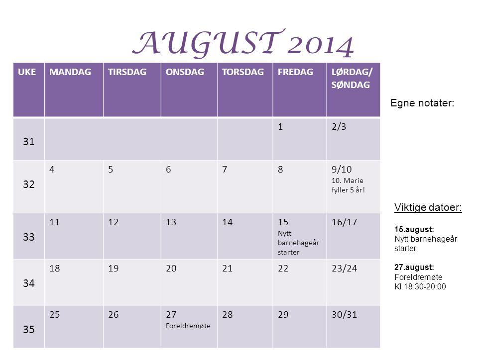 AUGUST 2014 UKEMANDAGTIRSDAGONSDAGTORSDAGFREDAGLØRDAG/ SØNDAG 31 12/3 32 456789/10 10. Marie fyller 5 år! 33 1112131415 Nytt barnehageår starter 16/17