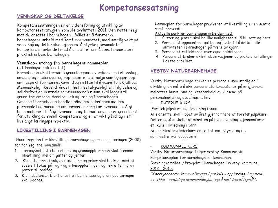Kompetansesatsning LIKESTILLING I BARNEHAGEN Vestby Naturbarnehage ønsker et personale som stadig er i utvikling. En måte å øke personalets kompetanse