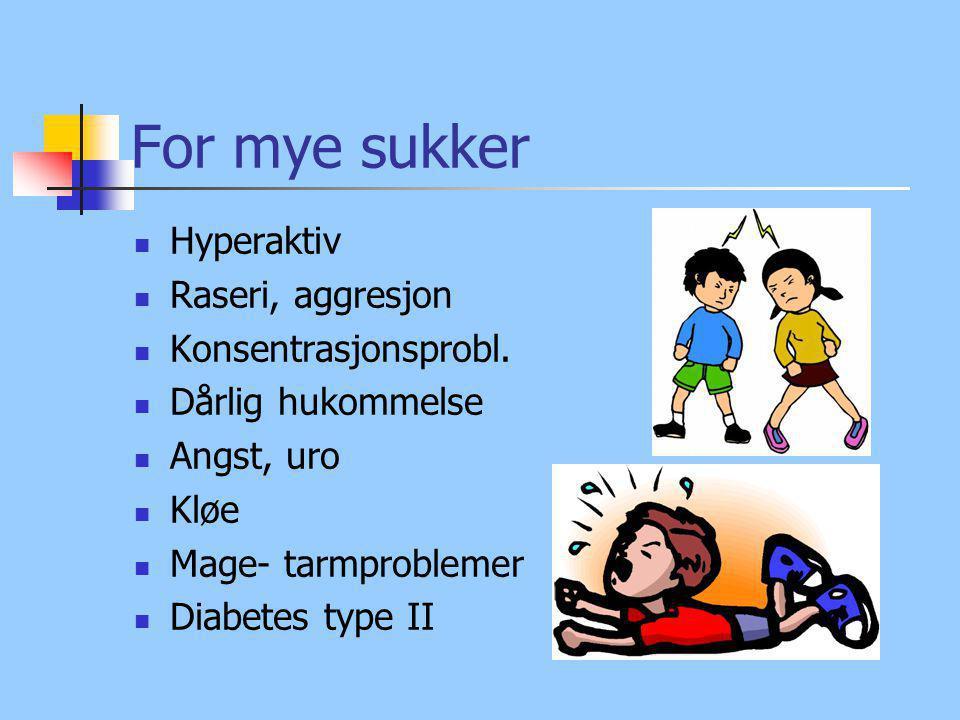 For mye sukker Hyperaktiv Raseri, aggresjon Konsentrasjonsprobl. Dårlig hukommelse Angst, uro Kløe Mage- tarmproblemer Diabetes type II