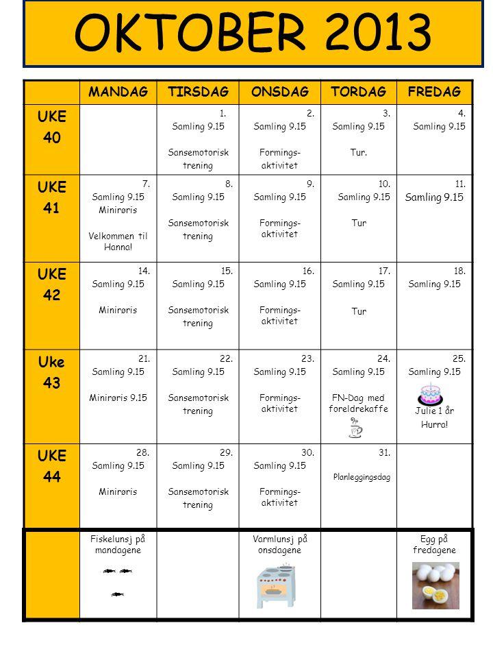 OKTOBER 2013 MANDAGTIRSDAGONSDAGTORDAGFREDAG UKE 40 1. Samling 9.15 Sansemotorisk trening 2. Samling 9.15 Formings- aktivitet 3. Samling 9.15 Tur. 4.