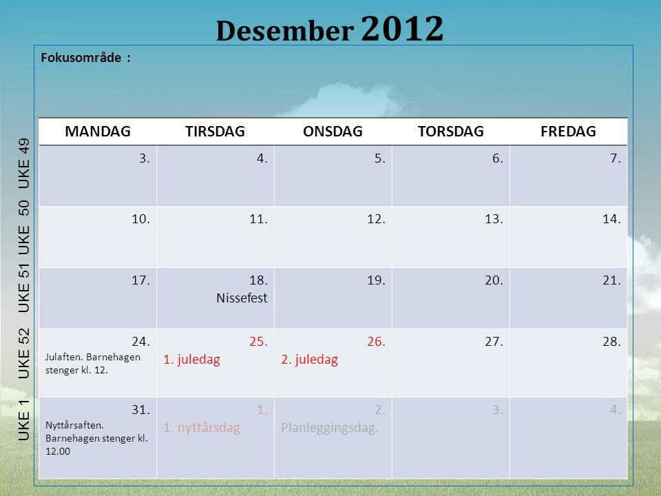 Desember 2012 Fokusområde : MANDAGTIRSDAGONSDAGTORSDAGFREDAG 3.4.5.6.7. 10.11.12.13.14. 17.18. Nissefest 19.20.21. 24. Julaften. Barnehagen stenger kl