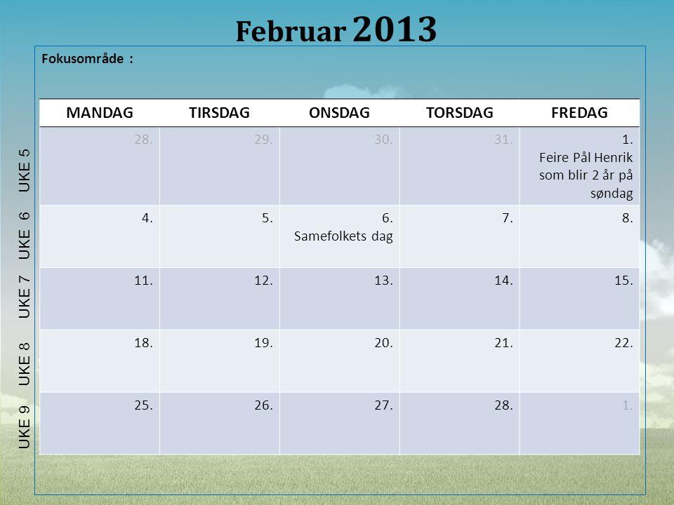 Februar 2013 Fokusområde : MANDAGTIRSDAGONSDAGTORSDAGFREDAG 28.29.30.31.1. Feire Pål Henrik som blir 2 år på søndag 4.5.6. Samefolkets dag 7.8. 11.12.