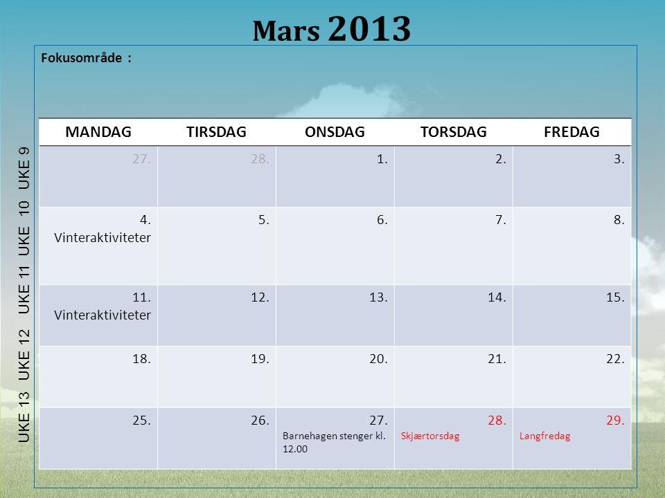 Mars 2013 Fokusområde : MANDAGTIRSDAGONSDAGTORSDAGFREDAG 27.28.1.2.3. 4. Vinteraktiviteter 5.6.7.8. 11. Vinteraktiviteter 12.13.14.15. 18.19.20.21.22.