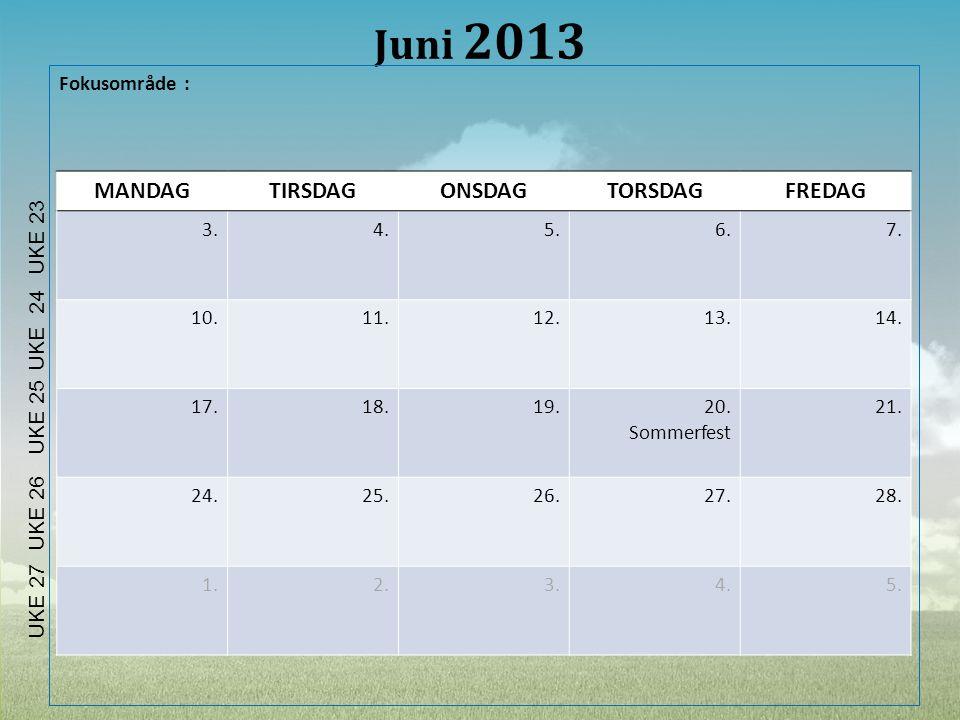Juni 2013 Fokusområde : MANDAGTIRSDAGONSDAGTORSDAGFREDAG 3.4.5.6.7. 10.11.12.13.14. 17.18.19.20. Sommerfest 21. 24.25.26.27.28. 1.2.3.4.5. UKE 27 UKE