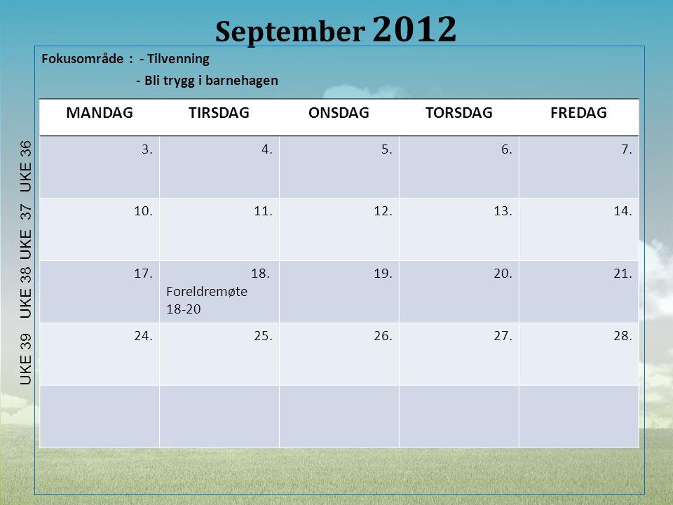 September 2012 Fokusområde : - Tilvenning - Bli trygg i barnehagen MANDAGTIRSDAGONSDAGTORSDAGFREDAG 3.4.5.6.7. 10.11.12.13.14. 17. 18. Foreldremøte 18