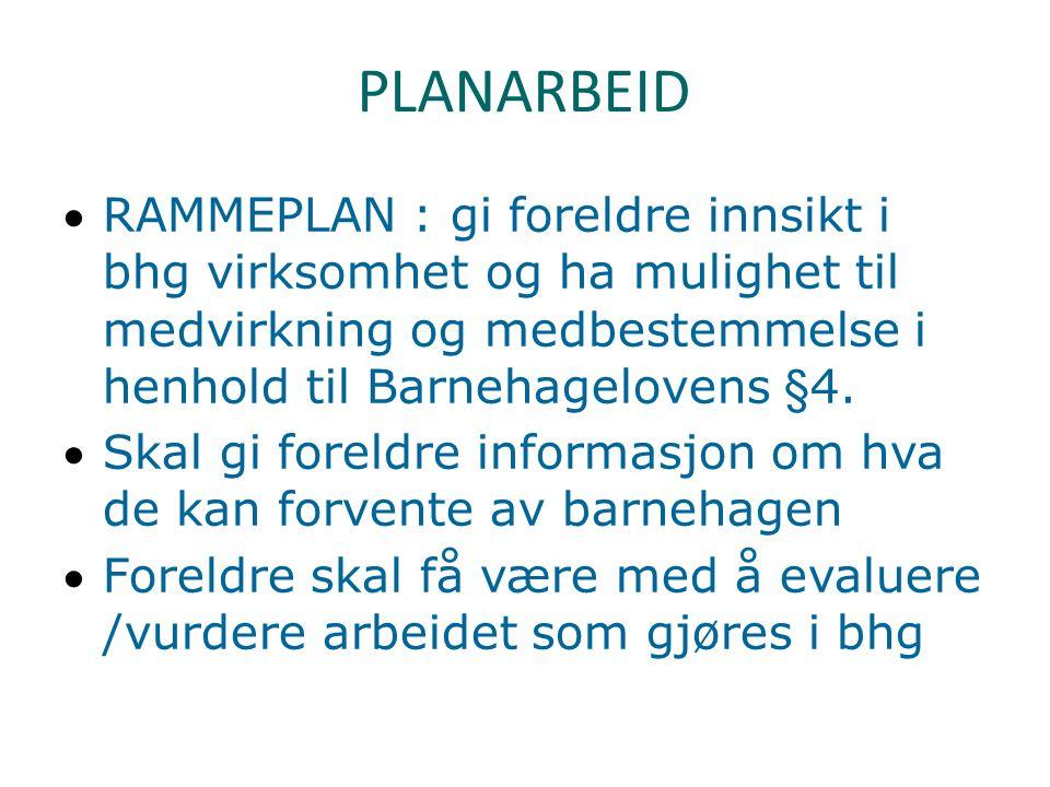 PLANARBEID RAMMEPLAN : gi foreldre innsikt i bhg virksomhet og ha mulighet til medvirkning og medbestemmelse i henhold til Barnehagelovens §4. Skal