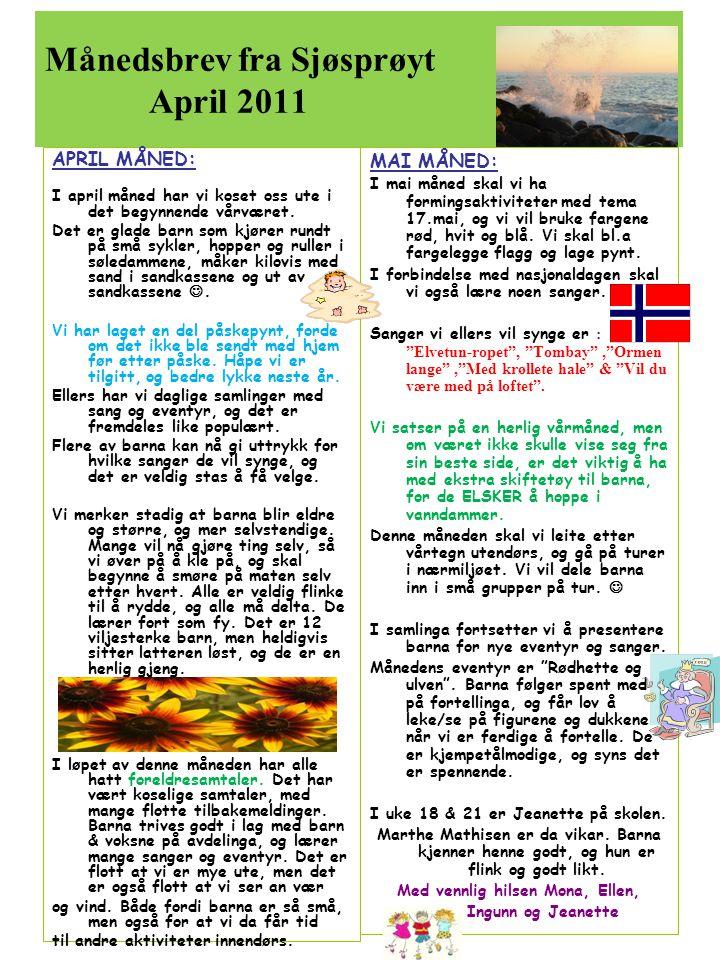 Månedsbrev fra Sjøsprøyt April 2011 APRIL MÅNED: I april måned har vi koset oss ute i det begynnende vårværet. Det er glade barn som kjører rundt på s