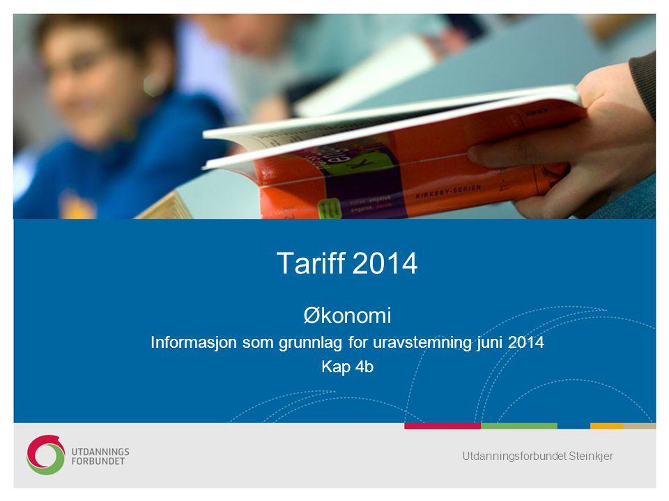 Økonomi Informasjon som grunnlag for uravstemning juni 2014 Kap 4b Tariff 2014 Utdanningsforbundet Steinkjer