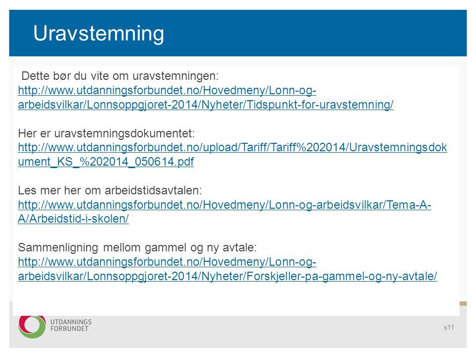 Uravstemning s11 Dette bør du vite om uravstemningen: http://www.utdanningsforbundet.no/Hovedmeny/Lonn-og- arbeidsvilkar/Lonnsoppgjoret-2014/Nyheter/T