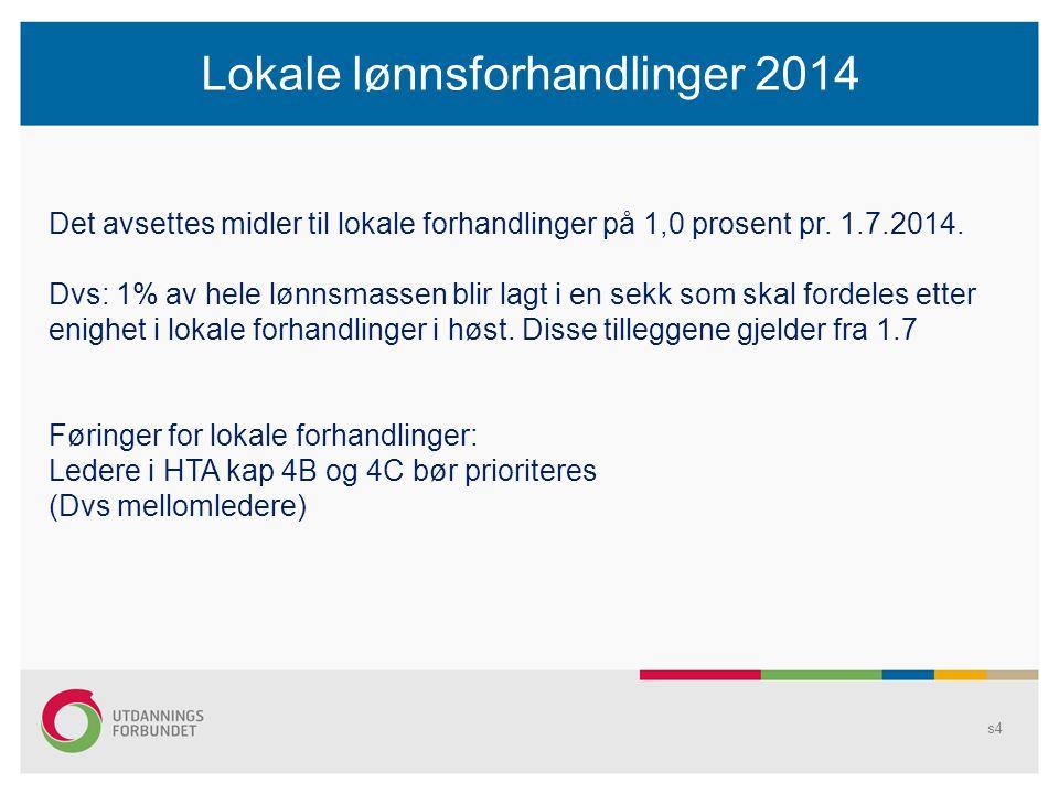 s4 Lokale lønnsforhandlinger 2014 Det avsettes midler til lokale forhandlinger på 1,0 prosent pr. 1.7.2014. Dvs: 1% av hele lønnsmassen blir lagt i en