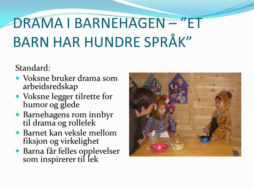 """DRAMA I BARNEHAGEN – """"ET BARN HAR HUNDRE SPRÅK"""" Standard: Voksne bruker drama som arbeidsredskap Voksne legger tilrette for humor og glede Barnehagens"""