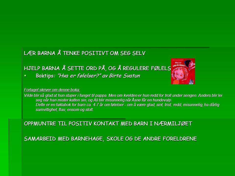 """LÆR BARNA Å TENKE POSITIVT OM SEG SELV HJELP BARNA Å SETTE ORD PÅ, OG Å REGULERE FØLELSER  Boktips: """"Hva er følelser?"""" av Birte Svatun Forlaget skriv"""
