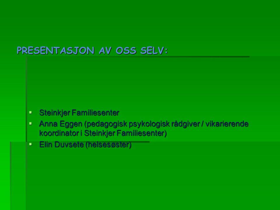 PRESENTASJON AV OSS SELV:  Steinkjer Familiesenter  Anna Eggen (pedagogisk psykologisk rådgiver / vikarierende koordinator i Steinkjer Familiesenter