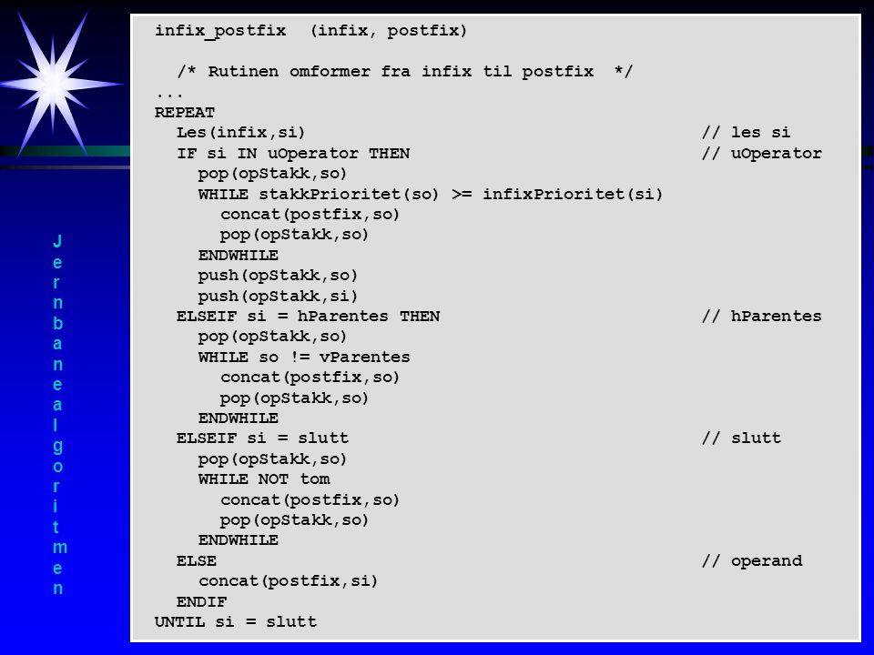 infix_postfix (infix, postfix) /* Rutinen omformer fra infix til postfix*/...