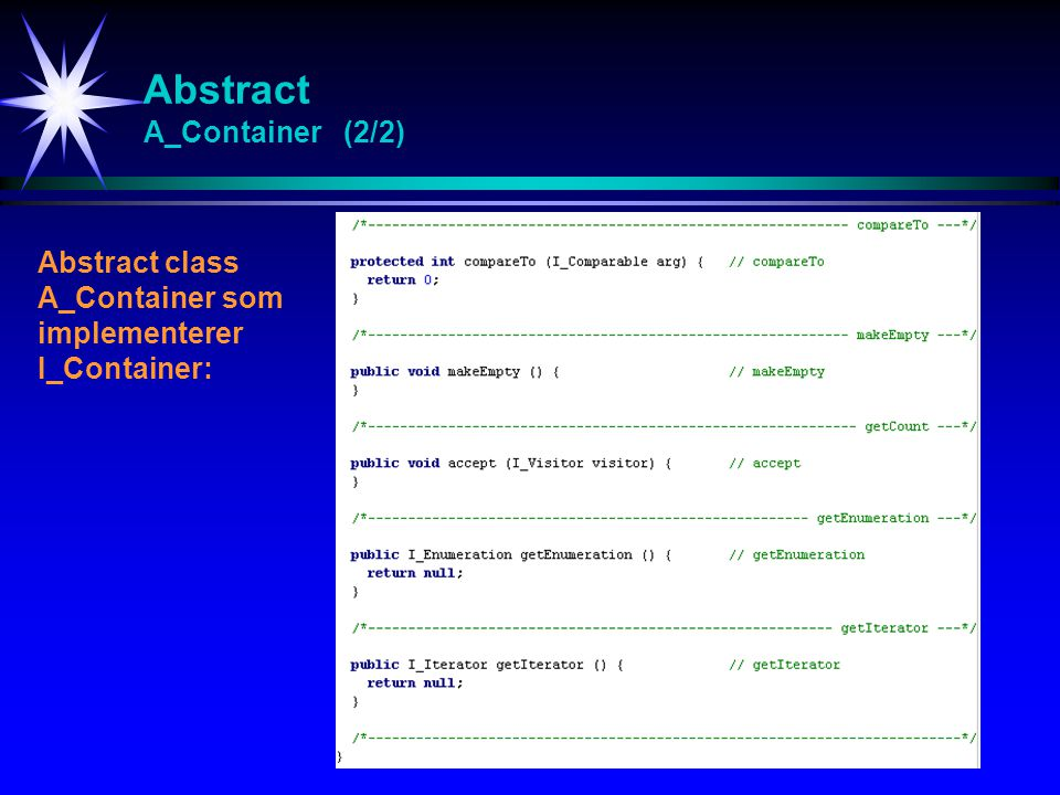 Abstract A_Container (2/2) Abstract class A_Container som implementerer I_Container: