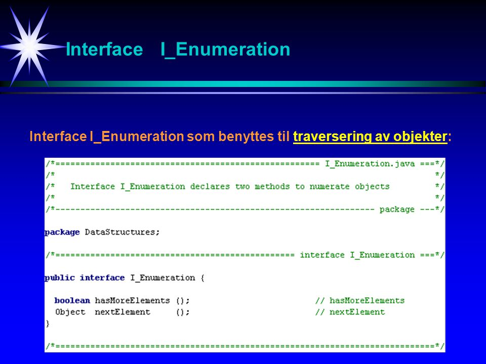 Interface I_Enumeration Interface I_Enumeration som benyttes til traversering av objekter: