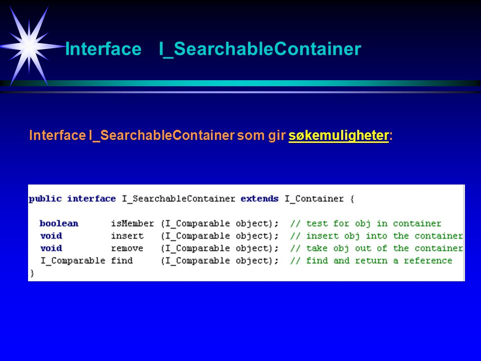 Interface I_SearchableContainer Interface I_SearchableContainer som gir søkemuligheter: