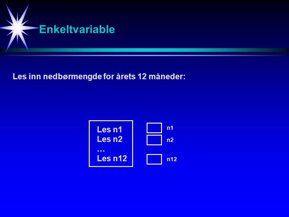 Enkeltvariable Les inn nedbørmengde for årets 12 måneder: Les n1 Les n2 … Les n12 n1 n2 n12