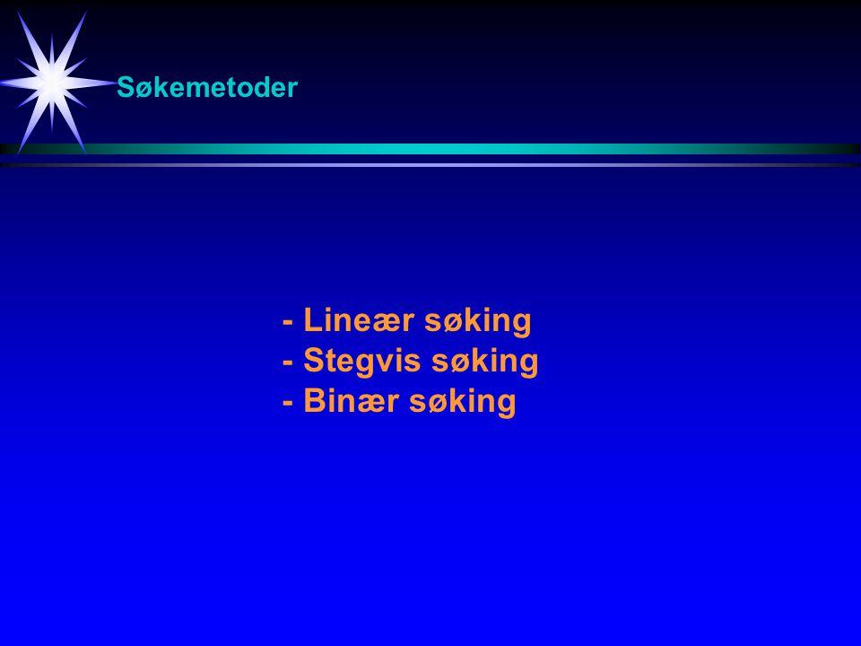Søkemetoder - Lineær søking -Stegvis søking -Binær søking