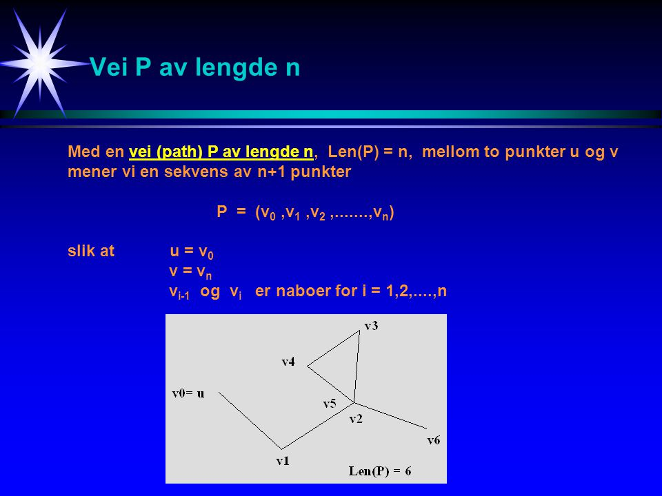 Antall veier av gitt lengde - Algoritme antVei (A,n,p1,p2,lengde) /* Finner antall veier med gitt lengde mellom to punkter.*/ /* A:Nabo-matrisen */ /* n : Dimensjon til nabo-matrisen */ /* p1 : Punkt nr 1 */ /* p2 : Punkt nr 2 */ /* lengde: Gitt veilengde */ /* ant : Returnerer med antall veier med gitt lengde */ /* mellom punktene p1 og p2 */ power(A,n,lengde,kMat) // beregner A K return kMat(p1,p2)
