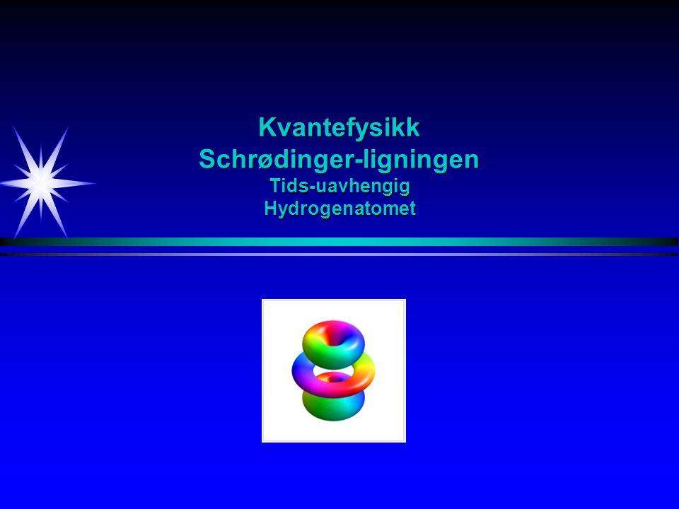Kvantefysikk Schrødingerligningen Tids-avhengig / Tids-uavhengig Tids-avhengig Schrødinger-ligning Tids-uavhengig Schrødinger-ligning Tids-uavhengig potensial Tids-uavhengig sannsynlighet Total tilstandsfunksjon