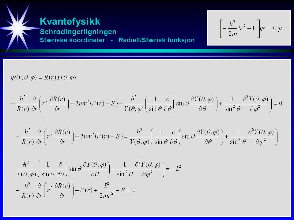 Kvantefysikk Schrødingerligningen Sfæriske koordinater - Sfærisk funksjon