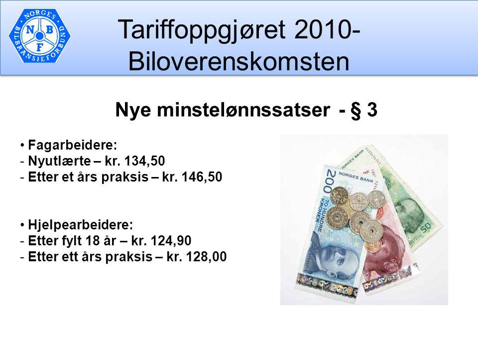 Tariffoppgjøret 2010- Biloverenskomsten Nye minstelønnssatser - § 3 Fagarbeidere: - Nyutlærte – kr. 134,50 - Etter et års praksis – kr. 146,50 Hjelpea