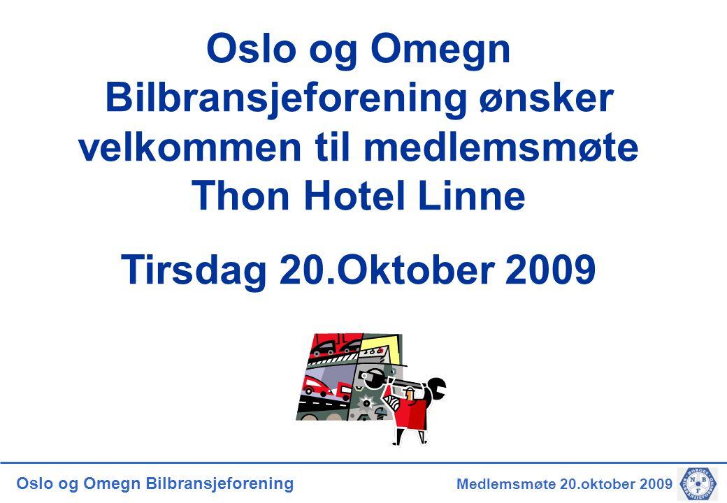 Oslo og Omegn Bilbransjeforening Medlemsmøte 20.oktober 2009 Oslo og Omegn Bilbransjeforening ønsker velkommen til medlemsmøte Thon Hotel Linne Tirsdag 20.Oktober 2009