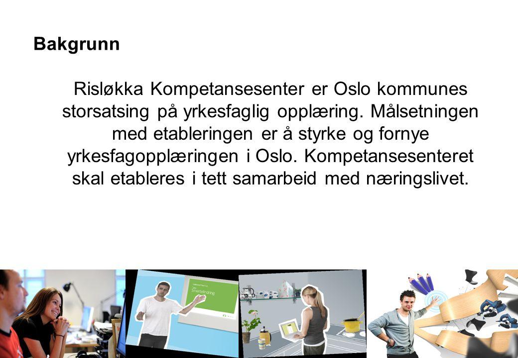 Bakgrunn Risløkka Kompetansesenter er Oslo kommunes storsatsing på yrkesfaglig opplæring.