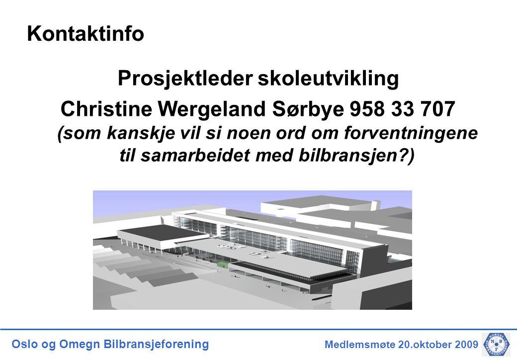 Oslo og Omegn Bilbransjeforening Medlemsmøte 20.oktober 2009 Kontaktinfo Prosjektleder skoleutvikling Christine Wergeland Sørbye 958 33 707 (som kanskje vil si noen ord om forventningene til samarbeidet med bilbransjen )