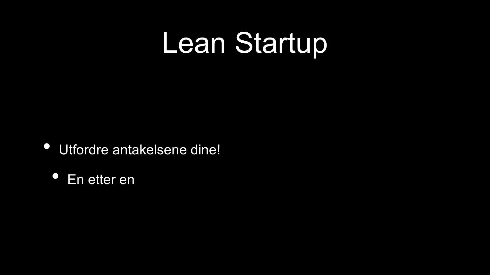 Lean Startup Utfordre antakelsene dine! En etter en