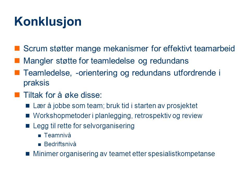 Konklusjon Scrum støtter mange mekanismer for effektivt teamarbeid Mangler støtte for teamledelse og redundans Teamledelse, -orientering og redundans