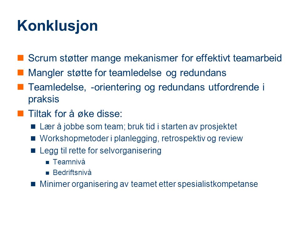 Mer informasjon TeamIT-prosjektet: http://www.sintef.no/Projectweb/TeamIt/ Lesestoff: Moe, N.B., Dingsøyr, T., and Dybå, T., A teamwork model for understanding an agile team: A case study of a Scrum project, Information and Software Technology 52 (2010) 480–491.