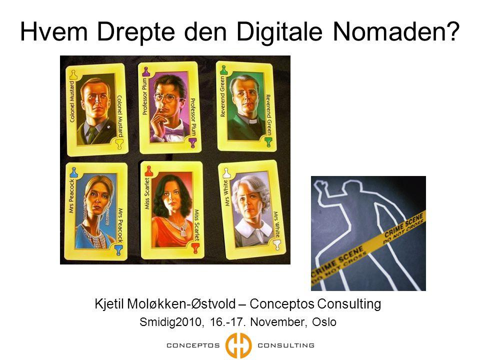 Den digitale nomaden En trend mye omtalt på nittitallet Individuelle arbeidstakere skulle frigjøres ved hjelp av: –Kraftige bærbare –Tilgjengelige høyhastighets trådløse nettverk –Moderne arbeidspraksiser og kamp om talenter Mike Elgan (2009): (www.computerworld.com) Is digital nomad living going mainstream? http://bit.ly/ESVX8www.computerworld.com http://bit.ly/ESVX8