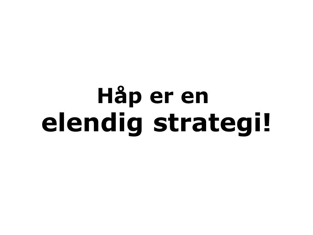 Håp er en elendig strategi!
