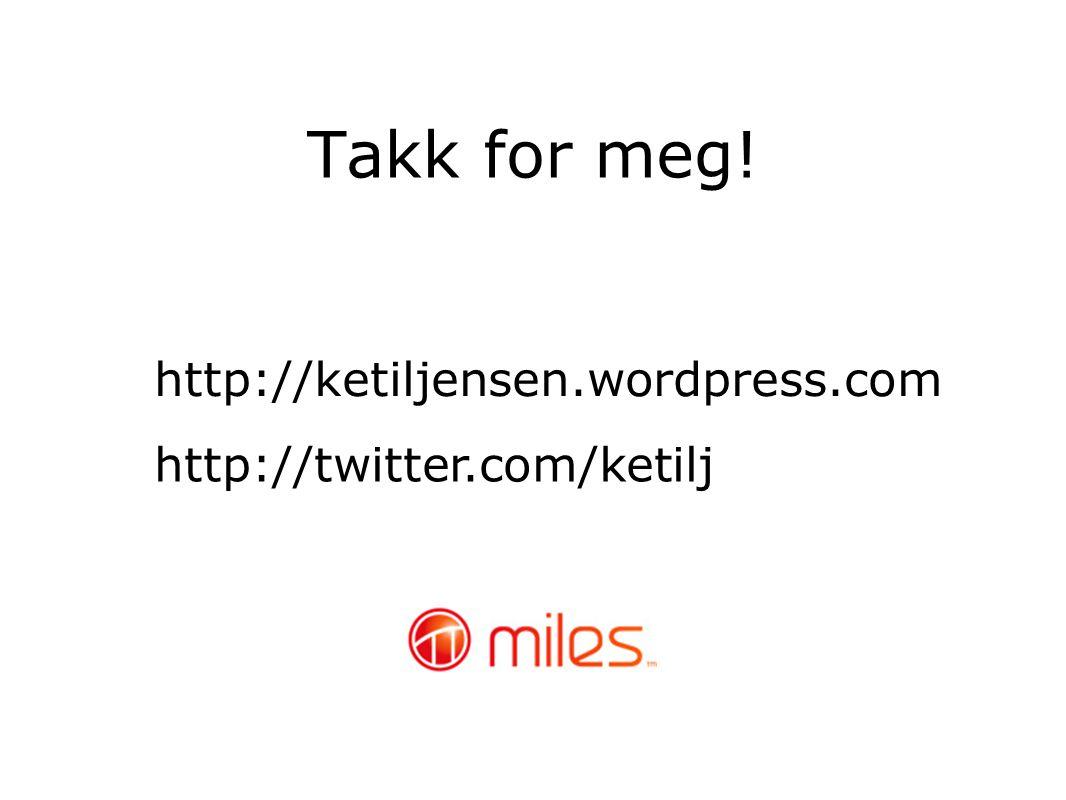 Takk for meg! http://ketiljensen.wordpress.com http://twitter.com/ketilj