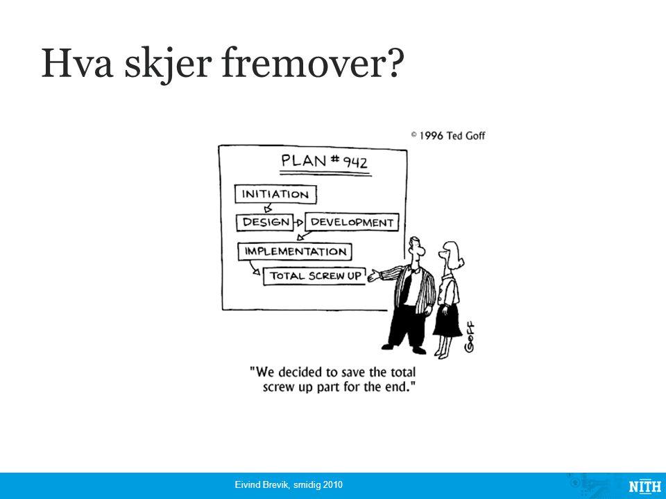 Hva skjer fremover? Eivind Brevik, smidig 2010