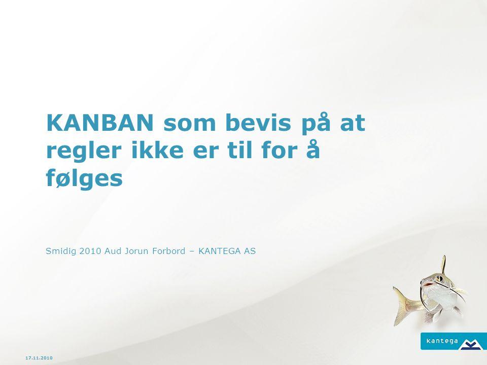 17.11.2010 KANBAN som bevis på at regler ikke er til for å følges Smidig 2010 Aud Jorun Forbord – KANTEGA AS