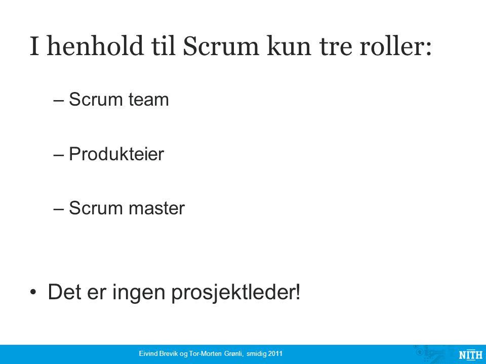 I henhold til Scrum kun tre roller: –Scrum team –Produkteier –Scrum master Det er ingen prosjektleder.