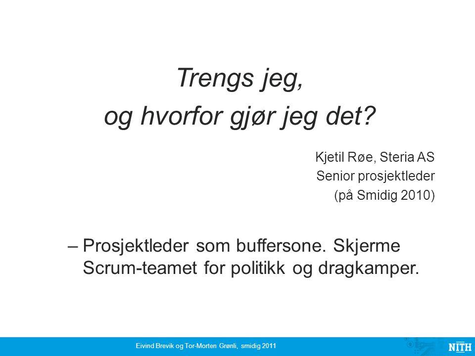 Langtidsstudie om bruk av utviklingsmetoder/rammeverk/ teknikker i norsk IT-industri 2002, 2003, 2006 og nå 2011 Eivind Brevik og Tor-Morten Grønli, smidig 2011