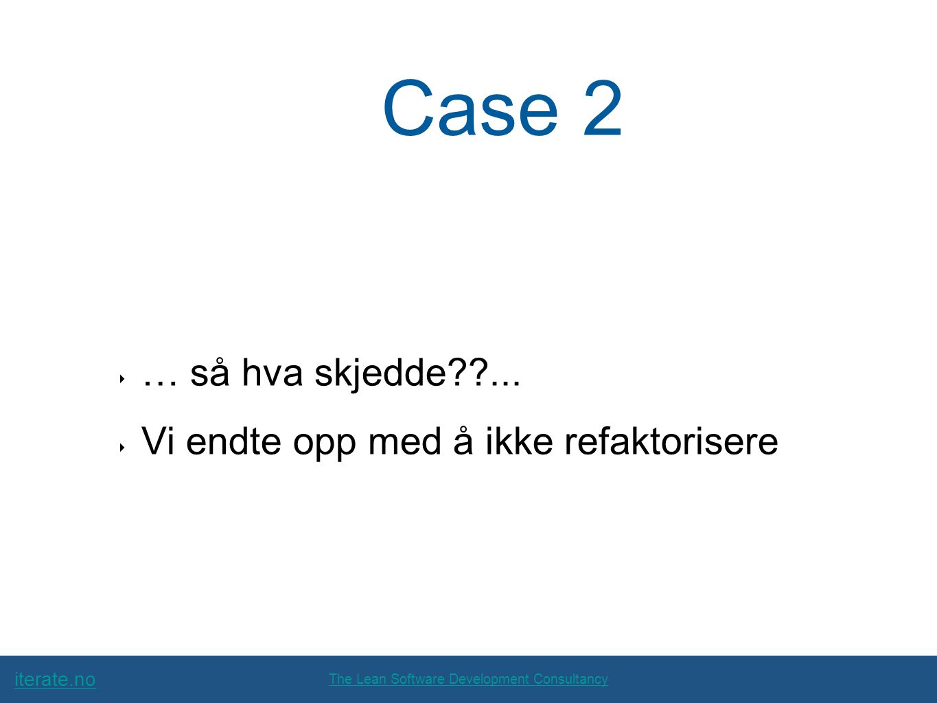 iterate.no The Lean Software Development Consultancy Case 2 ‣ … så hva skjedde ...