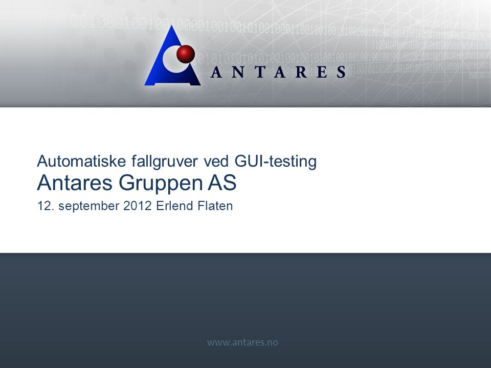 www.antares.no Automatiske fallgruver ved GUI-testing Antares Gruppen AS 12.