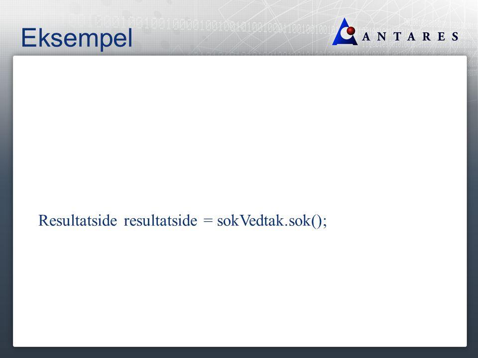Eksempel Resultatside resultatside = sokVedtak.sok();