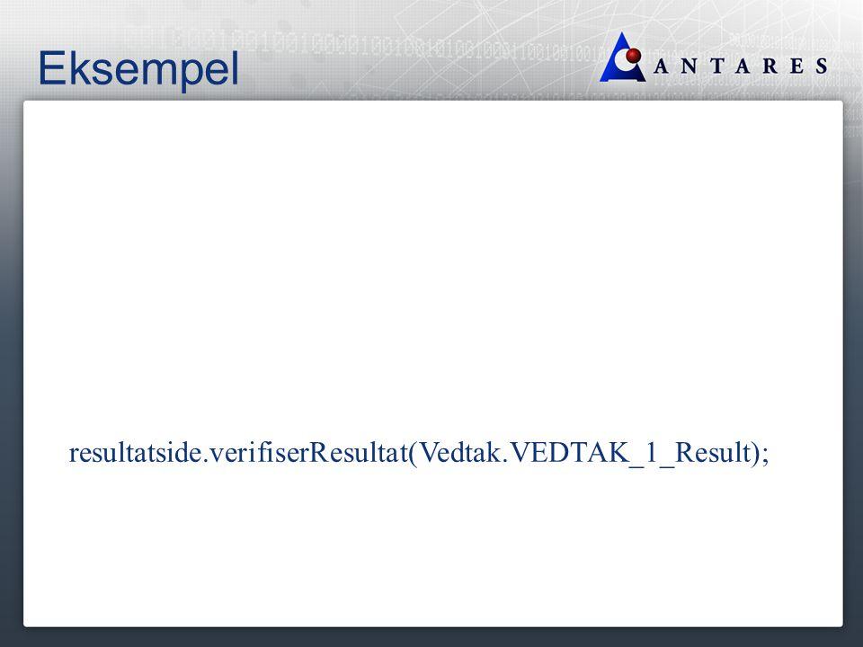 Eksempel resultatside.verifiserResultat(Vedtak.VEDTAK_1_Result);