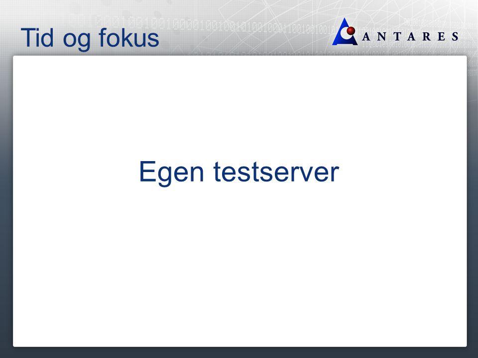 Tid og fokus Egen testserver
